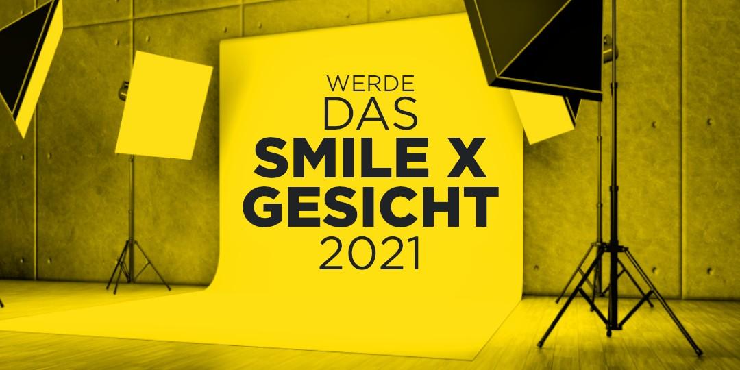 Werde das SMILE X GESICHT 2021!